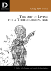 The Art of Living for A Technological Age (Dispatches) Cover Image