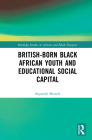 British-born Black African Youth and Educational Social Capital (Routledge Studies on African and Black Diaspora) Cover Image
