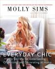 Everyday Chic: My Secrets for Entertaining, Organizing, and Decorating at Home Cover Image