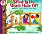 What Is the World Made Of?: All about Solids, Liquids, and Gases Cover Image