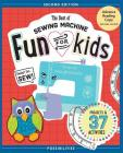 The Best of Sewing Machine Fun for Kids: Ready, Set, Sew - 37 Projects & Activities Cover Image