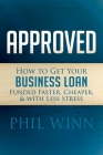 Approved: How to Get Your Business Loan Funded Faster, Cheaper & with Less Stress Cover Image