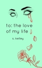 to: the love of my life Cover Image