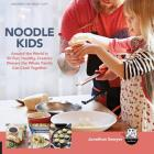 Noodle Kids: Around the World in 50 Fun, Healthy, Creative Recipes the Whole Family Can Cook Together (Hands-On Family) Cover Image
