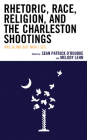 Rhetoric, Race, Religion, and the Charleston Shootings: Was Blind But Now I See Cover Image