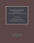 Pennsylvania Consolidated Statutes Title 8 Boroughs and Incorporated Towns 2020 Edition Cover Image
