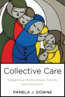 Collective Care: Indigenous Motherhood, Family, and Hiv/AIDS (Teaching Culture: UTP Ethnographies for the Classroom) Cover Image