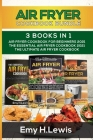 Air Fryer Cookbook Bundle 3 Books in 1: Air Fryer Cookbook for Beginners 2021 the Essential Air Fryer Cookbook 2021 the Ultimate Air Fryer Cookbook Cover Image