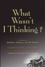 What Wasn't I Thinking? Cover Image