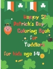 Happy St. Patrick's Day Coloring Book for Toddlers: for kids age 1-4 Cover Image