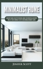 Minimalist Home: Learn How to Quickly Declutter Your Home, Organize Your Workspace, and Simplify Your Life to Have a Minimalist Lifesty Cover Image