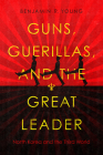 Guns, Guerillas, and the Great Leader: North Korea and the Third World (Cold War International History Project) Cover Image