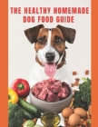 Healthy Homemade Dog Food Guide: For a healthier and long-lived dog Cover Image