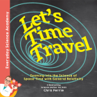 Let's Time Travel!: Zooming Into the Science of Space-Time with General Relativity Cover Image