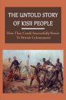 The Untold Story Of Kisii People: How They Could Successfully Resist To British Colonization: The History Of Kisii Fighting Against British Military Cover Image