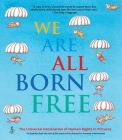 We Are All Born Free: The Universal Declaration of Human Rights in Pictures Cover Image