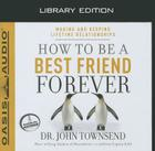How to Be a Best Friend Forever (Library Edition): Making and Keeping Lifetime Relationships Cover Image