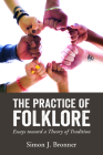 The Practice of Folklore: Essays Toward a Theory of Tradition Cover Image