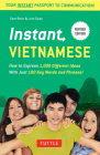 Instant Vietnamese: How to Express 1,000 Different Ideas with Just 100 Key Words and Phrases! (Vietnamese Phrasebook & Dictionary) (Instant Phrasebook) Cover Image