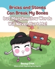 Bricks and Stones Can Break My Bones but Marshmallow Words Will Never Hurt Me! Cover Image