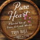 Pure Heart: A Spirited Tale of Grace, Grit, and Whiskey Cover Image