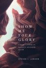 Show Me Your Glory: Understanding the Majestic Splendor of God Cover Image