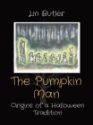 The Pumpkin Man: Origins of a Halloween Tradition Cover Image