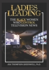 Ladies Leading: The Black Women Who Control Television News Cover Image