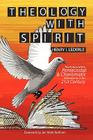 Theology with Spirit: The Future of the Pentecostal & Charismatic Movements in the Twenty-First Century Cover Image