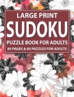 Large Print Sudoku Puzzle Book For Adults: 85 Puzzles For Adults: Relaxing And Brainstorming Sudoku Puzzles For Men And Women With Large Print Puzzles Cover Image
