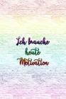 Ich brauche heute Motivation: Raff dich auf und tu dir was Gutes! Cover Image