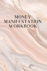 Money Manifestation Workbook: An Affirmation and Scripting Workbook using The Divine Law of Attraction Cover Image