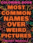 Coloring Book - Most Common Names over Weird Pictures - Paint book - List of Names: 100 Most Common Names + 100 Weird Pictures - 100% FUN - Great for Cover Image