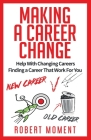 Making a Career Change: Help With Changing Careers Finding a Career That Works for You Cover Image