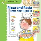 Pizza and Pasta: Little Chef Recipes Cover Image
