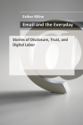 Email and the Everyday: Stories of Disclosure, Trust, and Digital Labor Cover Image