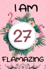 I Am 27 Flamazing: Flamingo Gifts for Women and Girls: 27th Birthday Gifts for Her, Funny Pink Flamingo Notebook (Pink and Green) Cover Image