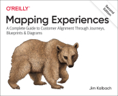 Mapping Experiences: A Complete Guide to Customer Alignment Through Journeys, Blueprints, and Diagrams Cover Image