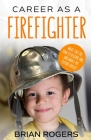 Career As A Firefighter: What They Do, How to Become One, and What the Future Holds! Cover Image