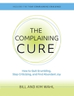 The Complaining Cure: How to Quit Grumbling, Stop Criticizing and Find Abundant Joy Cover Image