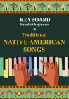 Keyboard for Adult Beginners. Traditional Native American Songs Cover Image