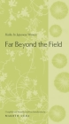 Far Beyond the Field: Haiku by Japanese Women: An Anthology (Translations from the Asian Classics) Cover Image