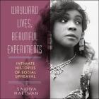 Wayward Lives, Beautiful Experiments Lib/E: Intimate Histories of Social Upheaval Cover Image