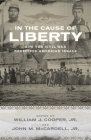 In the Cause of Liberty: How the Civil War Redefined American Ideals (Southern Biography) Cover Image