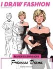 Princess Diana - Signature Fashion Looks: I DRAW FASHION: Fashion Coloring Book Cover Image