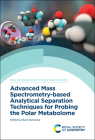 Advanced Mass Spectrometry-Based Analytical Separation Techniques for Probing the Polar Metabolome Cover Image