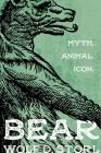 Bear: Myth, Animal, Icon Cover Image