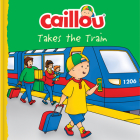 Caillou Takes the Train (Clubhouse) Cover Image