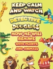 keep calm and watch detective Douglas how he will behave with plant and animals: A Gorgeous Coloring and Guessing Game Book for Douglas /gift for Doug Cover Image