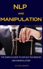 NLP and Manipulation: The simple guide to use NLP techniques and manipulation. Cover Image